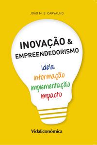 Inovação & Empreendedorismo, Ideia, Informação, Implementação e Impacto