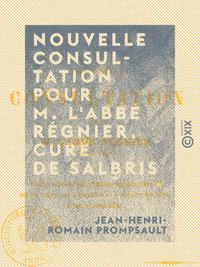 Nouvelle Consultation pour M. l'abbé Régnier, curé de Salbris - Et réponse canonique aux allégations