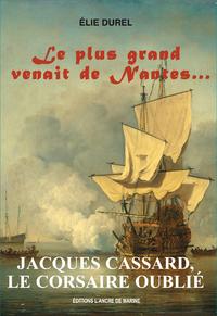 Jacques Cassard, le Corsaire oublié, Le plus grand venait de Nantes