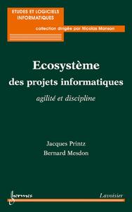 Ecosystème des projets informatiques : agilité et discipline (Coll. Études & logiciels informatiques