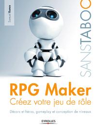 RPG Maker, CRÉEZ VOTRE JEU DE RÔLE - DÉCORS ET HÉROS, GAMEPLAY ET CONCEPTION DE NIVEAUX