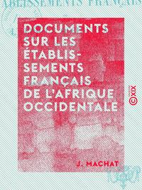 Documents sur les établissements français de l'Afrique Occidentale - Au XVIIIe siècle