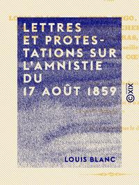 Lettres et protestations sur l'amnistie du 17 ao?t 1859