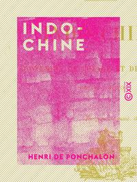 Indo-Chine - Souvenirs de voyage et de campagne, 1858-1860