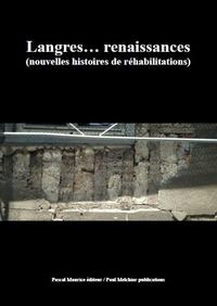 Langres… renaissances, (nouvelles histoires de réhabilitations)