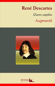 René Descartes : Oeuvres complètes et annexes (mises en français moderne, annotées, illustrées), Discours de la méthode, Méditations métaphysiques, Les passions de l'âme ...