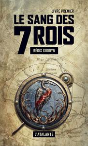 Le sang des 7 Rois - Livre premier, Le sang des 7 Rois, T1