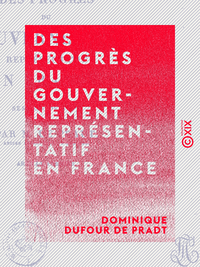 Des progr?s du gouvernement repr?sentatif en France - Session de 1817