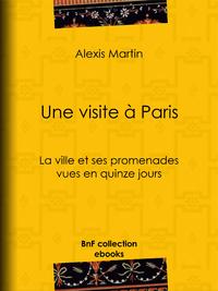 Une visite à Paris, La ville et ses promenades vues en quinze jours