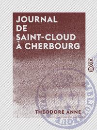 Journal de Saint-Cloud à Cherbourg - Ou Récit de ce qui s'est passé à la suite du roi Charles X, du