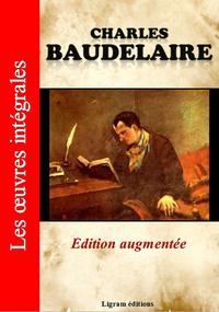 Charles Baudelaire - Les oeuvres complètes (Edition augmentée)