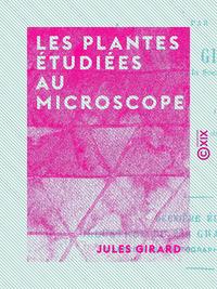 Les Plantes ?tudi?es au microscope