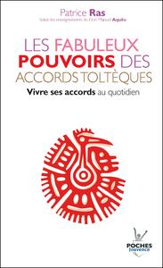 Les fabuleux pouvoirs des accords toltèques : vivre ses accords au quotidien : selon les enseignements de Manuel Aquilo