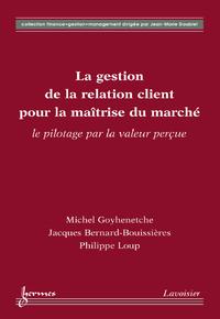 La gestion de la relation client pour la maîtrise du marché : le pilotage par la valeur perçue (Coll