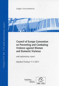 Council of Europe Convention on Preventing and Combating Violence against Women and Domestic Violence and explanatory report, Istanbul (Turkey) 11.V.2011, CETS No. 210