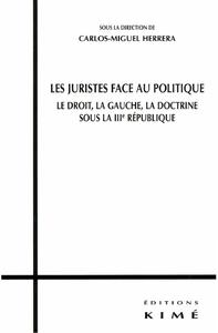LES JURISTES FACE AU POLITIQUE, Le droits, la gauche, la doctrine, sous la IIIe république