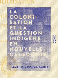 La Colonisation et la question indigène en Nouvelle-Calédonie