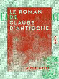 Le Roman de Claude d'Antioche - Ce que racontent les momies d'Antinoé