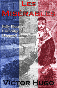 Les Miserables (Fully Illustrated Unabridged Hapgood Translation)