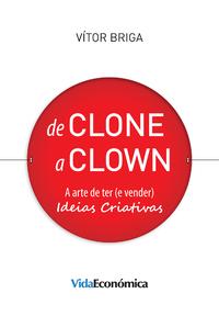 De Clone a Clown, A arte de ter (e vender) ideias criativas