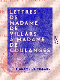 Lettres de Madame de Villars à Madame de Coulanges, 1679-1681