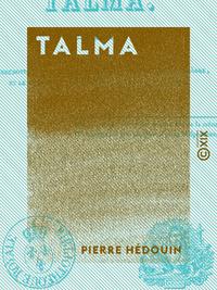 Talma - Anecdotes et particularités concernant ce tragédien célèbre et le voyage qu'il fit en 1817,