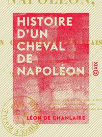 Histoire d'un cheval de Napoléon - Écrite sous sa dictée par un cultivateur français, qui l'a recuei