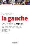 Livre numérique Comment la gauche peut-elle gagner la présidentielle 2012 ?