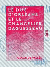 Le Duc d'Orléans et le Chancelier Daguesseau - Études morales et politiques