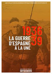 La Guerre d'Espagne à la une, 1936-1939