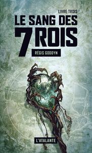 Le sang des 7 Rois - Livre trois, Le sang des 7 Rois, T3