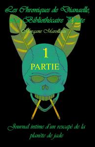 Les Chroniques de Dianaelle - tome 1, Journal intime d'un rescapé de la planète de jade