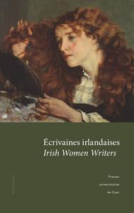 Écrivaines irlandaises ? Irish Women Writers, Actes du colloque tenu à l'université de Caen (5 et 6 novembre 2010)