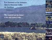 Les hommes et les animaux dans la moyenne vallée du Zambèze, Zimbabwe / The Mankind and the Animal in the Mid Zambezi Valley