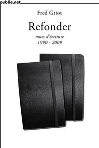 Livre numérique Refonder | notes d'écriture 1990-2009