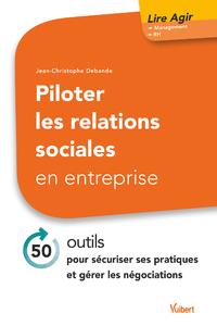 Piloter les relations sociales en entreprise, 50 OUTILS POUR SÉCURISER SES PRATIQUES ET GÉRER LES NÉGOCIATIONS