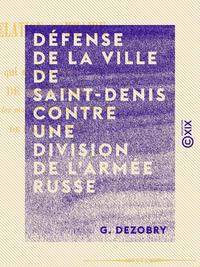Défense de la ville de Saint-Denis contre une division de l'armée russe - En 1814