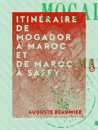 Itin?raire de Mogador ? Maroc et de Maroc ? Saffy, F?vrier 1868