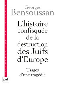 L'histoire confisquée de la destruction des Juifs d'Europe, Usages d'une tragédie
