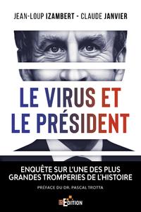LE VIRUS ET LE PRESIDENT - ENQUETE SUR L'UNE DES PLUS GRANDES TROMPERIES DE L'HISTOIRE