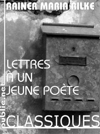 Lettres à un jeune poète, LES LEÇONS D'ÉCRITURE DE RILKE POUR QUI VEUT S'ENGAGER DANS LA POÉSIE