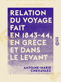 Relation du voyage fait en 1843-44, en Gr?ce et dans le Levant