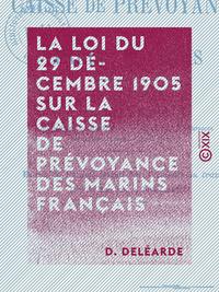 La Loi du 29 d?cembre 1905 sur la Caisse de pr?voyance des marins fran?ais