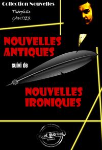 Nouvelles Antiques suivi de Nouvelles Ironiques, édition intégrale