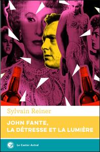 John Fante, la d?tresse et la lumi?re
