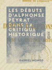 Les D?buts d'Alphonse Peyrat dans la critique historique