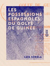 Les Possessions espagnoles du golfe de Guinée - Leur présent et leur avenir