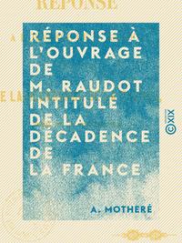 Réponse à l'ouvrage de M. Raudot intitulé De la décadence de la France