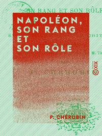 Napoléon, son rang et son rôle - Étude historique et critique sur le vingtième volume de l'Histoire