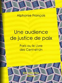 Une audience de justice de paix, Paris ou le Livre des Cent-et-Un
